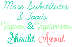 More Vegan Substitutes & Foods toAvoid!
